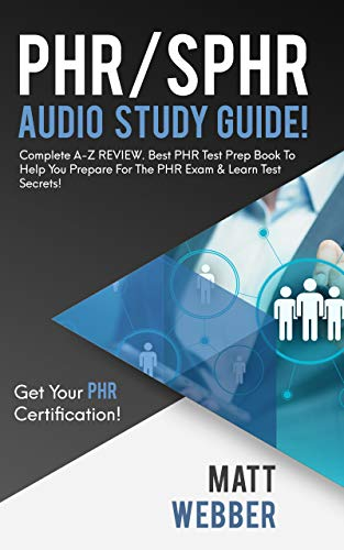 PHR/SPHR Audio Study Guide!  Complete A-Z REVIEW. Best PHR Test Prep Book To Help You Prepare For The PHR Exam & Learn Test Secrets !: Get Your PHR Certification!