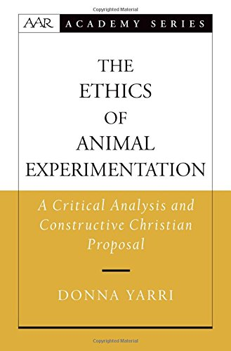 The Ethics of Animal Experimentation: A Critical Analysis and Constructive Christian Proposal (AAR Academy Series)