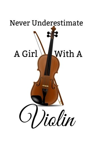 Never Underestimate A Girl With A Violin: Blank Lined Journal - Journal For Musicians
