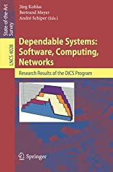 Dependable Systems: Software, Computing, Networks: Research Results of the DICS Program (Lecture Notes in Computer Science)