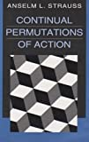 Continual Permutations of Action, Strauss, Anselm L., 0202304728