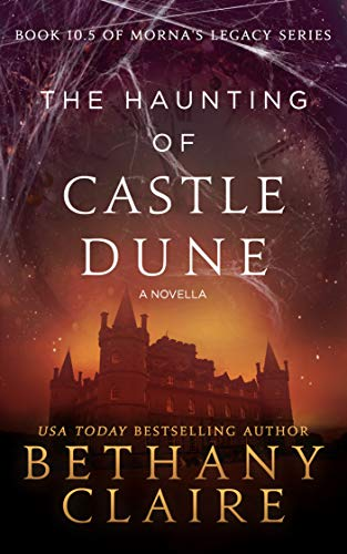 The Haunting of Castle Dune - A Novella (A Scottish, Time Travel Romance): Book 10.5 (Morna's Legacy Series) -