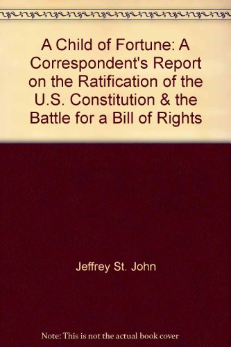 Child of Fortune: A Correspondent's Report on the Ratification of the U.S. Constitution & the Battle for a Bill of Rights