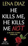 He Kills Me, He Kills Me Not (The Deadly Games Book 1)