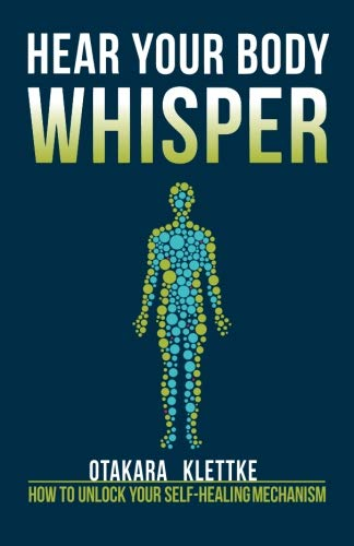 Hear Your Body Whisper: How to Unlock Your