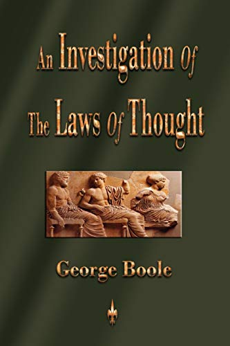 An Investigation of the Laws of Thought (An Investigation Of The Laws Of Thought)
