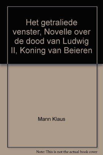 Het getraliede venster : novelle over Ludwig II van Beieren
