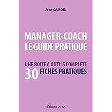 MANAGER-COACH LE GUIDE PRATIQUE: UNE BOITE A OUTILS COMPLETE AVEC 30 FICHES PRATIQUES (French Edition)