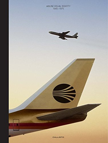 Airline Visual Identity 1945-1975 by Callisto Publishers GmbH