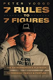7 Rules to 7 Figures: The Entrepreneur's Playbook to Freedom, Family, and For