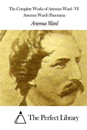 Download The Complete Works of Artemus Ward - VI: Artemus Ward's Panorama pdf
