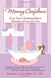 Mommy Confidence: 8 Easy Steps to Reclaiming Balance, Motivation, and Your Inner Diva