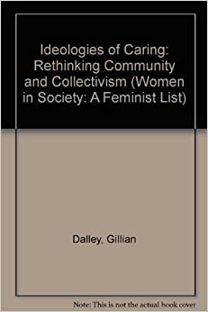 Ideologies of Caring: Rethinking Community and Collectivism (Women in Society: A Feminist List) by Gillian Dalley (1987-12-18)