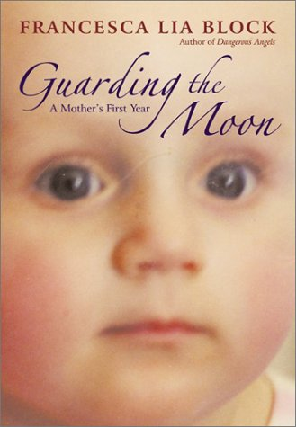 Read Online Guarding the Moon : A Mother's First Year pdf epub