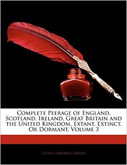 Complete Peerage of England, Scotland, Ireland, Great Britain and the United Kingdom, Extant, Extinct, Or Dormant, Volume 3