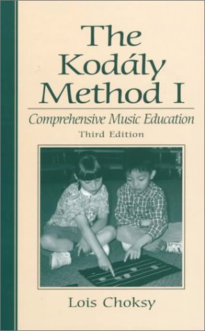 The Kodaly Method I: Comprehensive Music Education (3rd Edition)