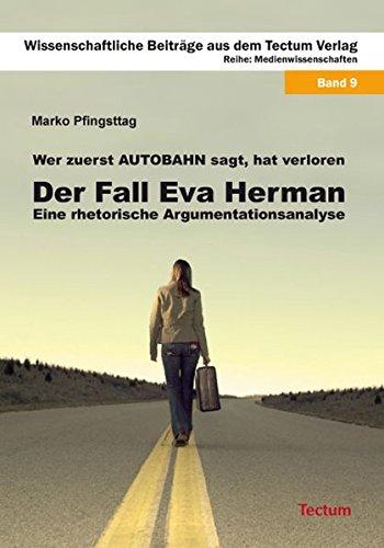 Wer zuerst 'Autobahn' sagt, hat verloren: Der Fall Eva Herman – Eine rhetorische Argumentationsanalyse (Wissenschaftliche Beiträge aus dem Tectum-Verlag / Medienwissenschaften)