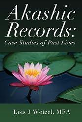 Akashic Records: Case Studies of Past Lives by Lois J. Wetzel (2011-03-24)