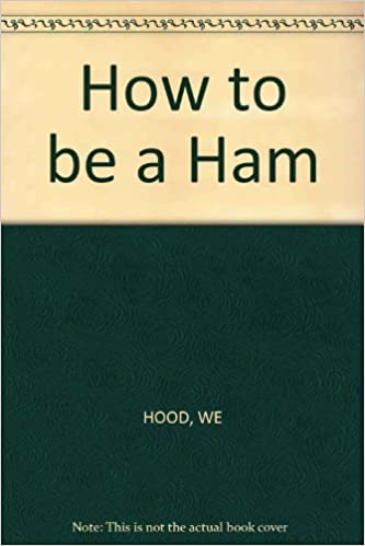 How to Be a Ham: W  Edmund Hood: 9780830606535: Amazon com