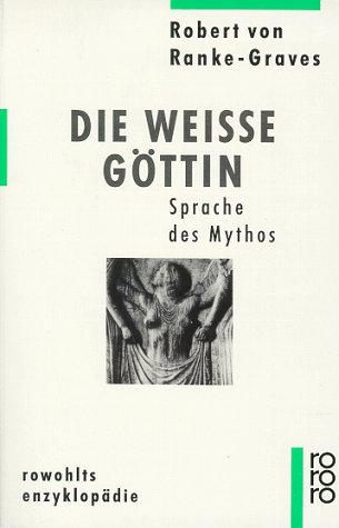 rowohlts enzyklopädie: Die Weiße Göttin. Sprache des Mythos