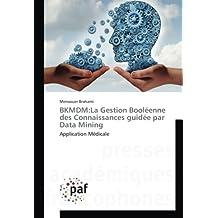 BKMDM:La Gestion Booléenne des Connaissances guidée par Data Mining: Application Médicale