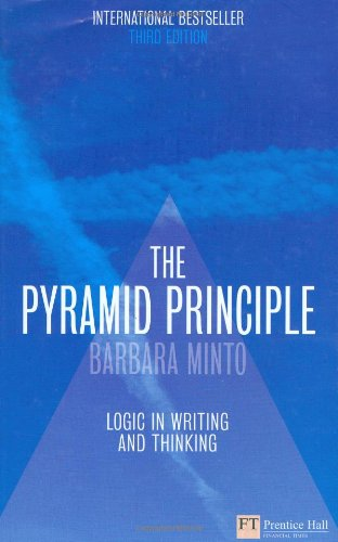 The Pyramid Principle: Logic in Writing and Thinking by Prentice Hall