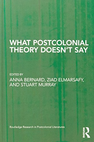 What Postcolonial Theory Doesn't Say (Routledge Research in Postcolonial Literatures)
