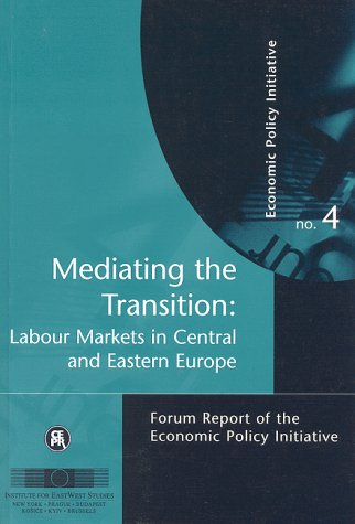 Mediating the Transition: Labour Markets in Central and Eastern Europe: Economic Policy Initiative No. 4