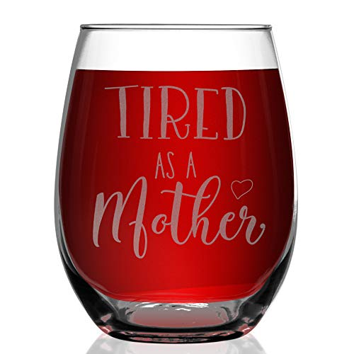 Shop4Ever Tired As A Mother Laser Engraved Stemless Wine Glass ~ Funny Gift for New Mom Mommy Mother's Day Gift ~ (15 oz, Stemless)