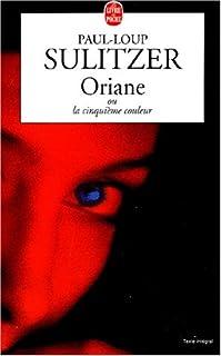 Oriane ou La cinquième couleur, Sulitzer, Paul-Loup