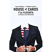 House of cards y la filosofia / House of Cards and Philosophy: La Republica De Underwood