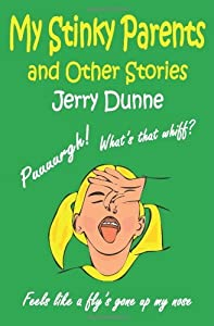 My Stinky Parents And Other Stories by Jerry Dunne (2012-07-26)