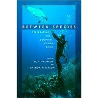 Between Species: Celebrating the Dolphin-human Bond (A Sierra Club Books Publication)
