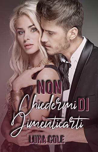 Non chiedermi di dimenticarti (Italian Edition)