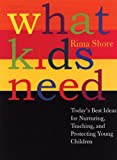 img - for What Kids Need: Today's Best Ideas for Nurturing, Teaching, and Protecting Young Children by Shore Rima (2002-06-30) Hardcover book / textbook / text book
