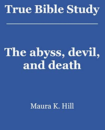 True Bible Study - The abyss, devil, and death - Kindle edition by Maura Hill. Religion