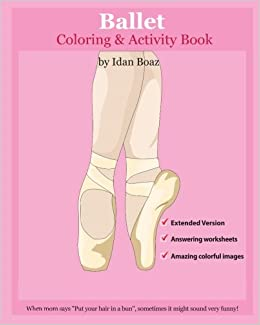 Ballet: Coloring and Activity Book (Extended): Ballet is one of