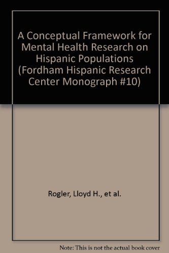 A Conceptual Framework for Mental Health Research on Hispanic Populations (Fordham Hispanic Research Center Monograph - Lloyd Center 10