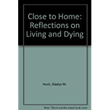 Close to Home: Reflections on Living and Dying