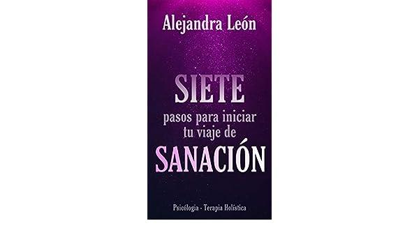 Amazon.com: 7 pasos para iniciar tu viaje de sanación: Manual: Una mirada Holística para volver a empezar (Spanish Edition) eBook: Alejandra León: Kindle ...