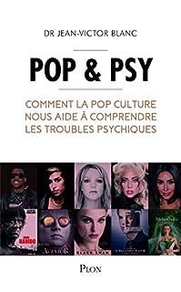 Pop & psy : comment la Pop culture nous aide à comprendre les troubles psychiques, Blanc, Jean-Victor