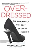 """Overdressed does for T-shirts and leggings what Fast Food Nation did for burgers and fries.""—Katha Pollitt Cheap fashion has fundamentally changed the way most Americans dress. Stores ranging from discounters like Target to traditional chain..."