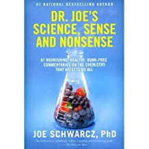 [(Dr. Joe's Science, Sense and Nonsense: 61 Nourishing, Healthy, Bunk-Free Commentaries on the Chemistry That Affects Us All)] [Author: Dr Joe Schwarcz] published on (May, 2011)