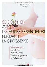 Se soigner avec les huiles essentielles pendant la grossesse par Danièle Festy
