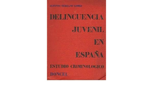 DELINCUENCIA JUVENIL EN ESPAÑA. Estudio criminologico: Amazon.es: ALFONSO SERRANO GOMEZ: Libros