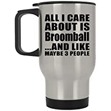 All I Care About Is Broomball And Like Maybe 3 People - Travel Mug, Stainless Steel Tumbler, Unique Gift Idea for Birthday
