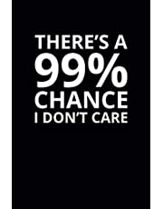 There's a 99% Chance I Don't Care: 6x9 Lined Funny Work Notebook, 108 Page Office Gag Gift For Adults | Secret Santa Card Alternative & Coworker White Elephant Gift Idea