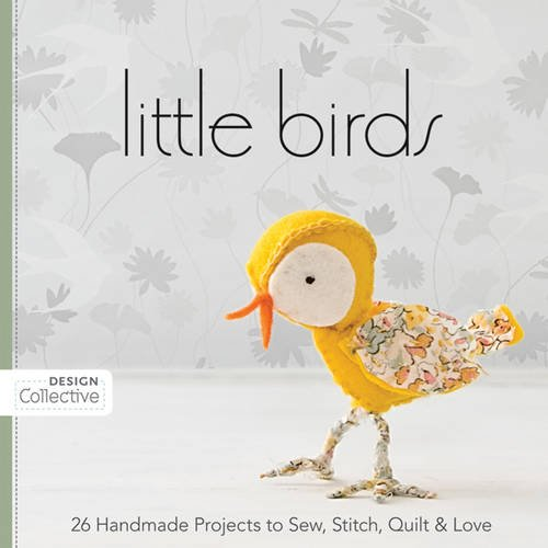 Softie Bird (Little Birds: 26 Handmade Projects to Sew, Stitch, Quilt & Love (Design Collective))