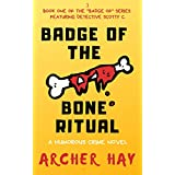 "Badge of the Bone Ritual: A Humorous Occult Crime Novel featuring Detective Scotty C., Book One (""Badge Of"" Humorous Crime Series 1)"