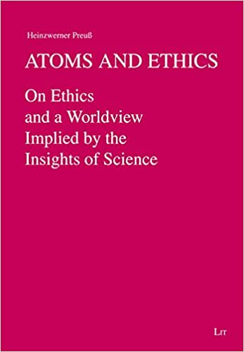 Book Atoms and Ethics: On Ethics and a Worldview Implied by the Insights of Science (Naturwissenschaften: Forschung Und Wissenschaft)
